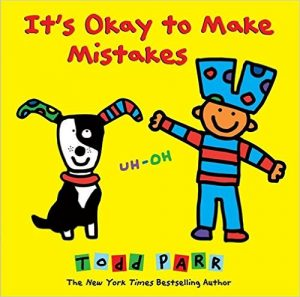 it's okay to make mistakes.todd parr.51IjvmLknML._SY493_BO1,204,203,200_