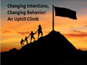 Changing Intentions, Changing Behavior: An Uphill Climb