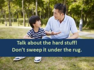 Talk about the hard stuff; don't sweep it under the rug.