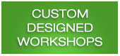 Custom Designed Workshops