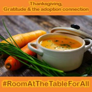 Thanksgiving, Gratitude & the Adoption Connection #RoomAtTheTableForAll