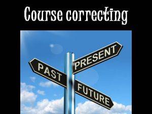 Course correcting